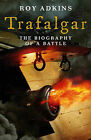 Trafalgar: The Biography of a Battle by Roy A. Adkins (Hardback, 2004)
