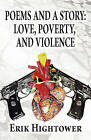 Poems and a Story: Love, Poverty, and Violence by Erik Hightower (Paperback / softback, 2011)