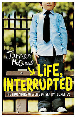 1 of 1 - Life, Interrupted: The True Story of a Life Driven by Tourette's, 0755315049, Ne