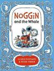 Noggin and the Whale by Oliver Postgate (Hardback, 2016)