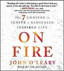 On Fire: The 7 Choices to Ignite a Radically Inspired Life by John O'Leary (CD-Audio, 2016)