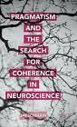 Pragmatism and the Search for Coherence in Neuroscience: 2015 by Jay Schulkin (Hardback, 2015)