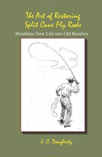 The Art of Restoring Split Cane Fly Rods by J. Dougherty