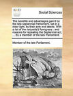 The Benefits and Advantages Gain'd by the Late Septennial Parliament, Set in a Clear Light, by Their Acts and Deeds. with a List of the Naturaliz'd Foreigners: And Reasons for Repealing the Septennial ACT, ... by a Member of the Late Parliament. by Of The Late Parliament Member of the Late Parliament (Paperback / softback, 2010)
