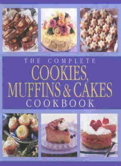 The Complete c00kies, Muffins and Cakes Cookbook (Cookery)