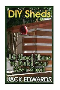 Shed Building Book Diy Sheds 15 Shed Plans To Build Your Own Shed