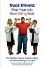 Truck Drivers: Stop Your Job from Killing You! The Dietitians' Guide to Smart Eating and Healthy Living for Truckers by Sharon Madalis, April Rudat (Paperback, 2010)