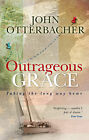 Outrageous Grace: Taking the Long Way Home by John Otterbacher (Paperback, 2009)