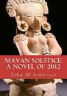 Mayan Solstice: A Novel of 2012 by John M Schlosser (Paperback / softback, 2010)