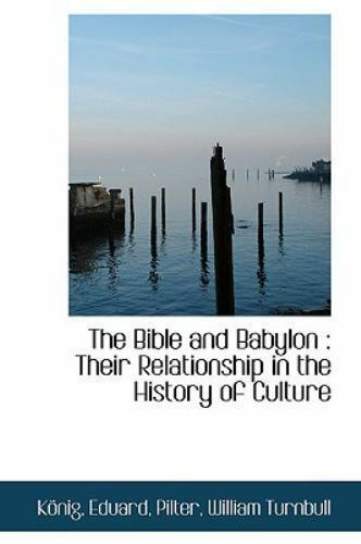 The Bible And Babylon: Their Relationship In The History Of Culture: By K?nig... 2