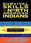 Survival Skills of the North American Indians by Peter Goodchild (Paperback, 1999)