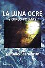 La Luna Ocre y Otros Poemas by Claudio Serra Brun (Paperback / softback, 2013)