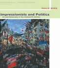 Impressionists and Politics: Art and Democracy in the Nineteenth Century by Philip G. Nord (Hardback, 2000)