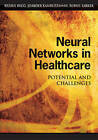 Neural Networks in Healthcare: Potential and Challenges by IGI Global (Hardback, 2006)