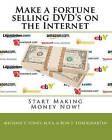 Make a Fortune Selling DVD's on the Internet: Start Making Money Now! by Michael S Toney Mba, Ron T Throgmartin (Paperback / softback, 2009)