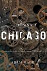 Sensing Chicago: Noisemakers, Strikebreakers, and Muckrakers by Adam Mack (Paperback, 2015)