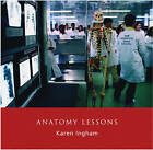 Anatomy Lessons by Karen Ingham (Hardback, 2004)