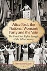 Alice Paul and the National Woman's Party: Suffrage as the First Civil Rights Struggle of the 20th Century by Bernadette Cahill (Paperback, 2015)
