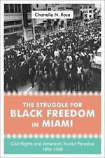 Struggle for Black Freedom in Miami : Civil Rights and America's Tourist Para...