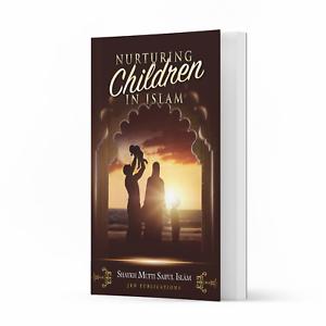 Nurturing Children in Islam by Shaykh Mufti Saiful Islam