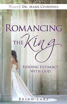 Romancing the King: Finding Intimacy with God, Lake, Brian