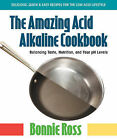 The Amazing Acid Alkaline Cookbook: Balancing Taste, Nutrition, and Your PH Levels by Bonnie Ross (Paperback, 2010)