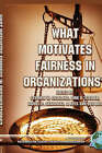 What Motivates Fairness in Organizations? by Information Age Publishing (Hardback, 2005)