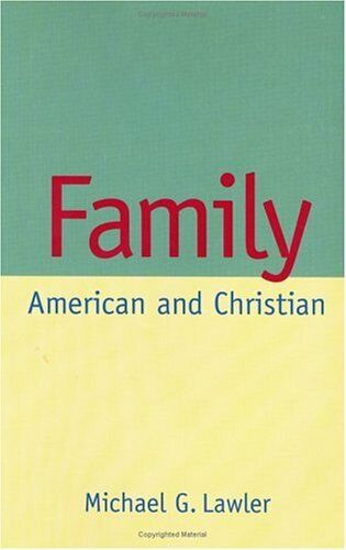 Family : American and Christian by Lawler, Michael G.