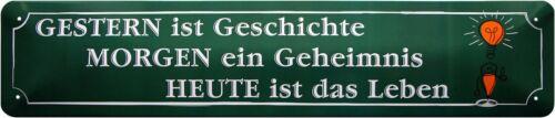 Gestern ist Geschichte Heute ist Leben Straßenschild Blechschild 46x10 cm STR83