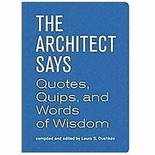 The Architect Says: Quotes, Quips, and Words of Wisdom by Dushkes, Laura S.