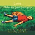 Love Makes The Green Grass Grow 9781425727819 by Vaughn Loeffler Paperback