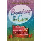 Broadway in The Corn Fifty Golden Years by Nancy Burcham 9781424184026