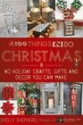 A 100 Things 2 Do Christmas: 40+ Holiday Crafts, Gifts and Decor You Can Make by Shelly Shepherd (Paperback / softback, 2015)