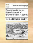 Bacchanalia: Or, a Description of a Drunken-Club. a Poem. by D (Charles Darby) C D (Charles Darby) (Paperback / softback, 2010)
