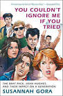 You Couldn't Ignore Me If You Tried: The Brat Pack, John Hughes, and Their Impact on a Generation by Susannah Gora (Paperback / softback, 2011)