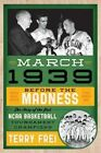 March 1939: Before the Madness-the Story of the First  NCCA Basketball Tournament Champions by Terry Frei (Hardback, 2014)