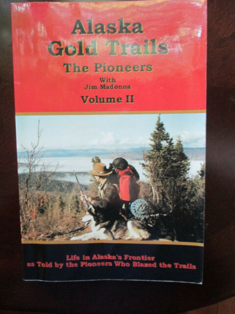 ALASKA GOLD TRAILS THE PIONEERS WITH JIM MADONNA VOL II C2000 LIFE ON FRONTIER