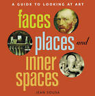 Faces, Places and Inner Spaces: A Guide to Looking at Art by Jean Sousa (Hardback, 2006)