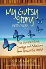 My Gutsy Story (R) Anthology: True Sories of Love, Courage and Adventure from Around the World by Gutsy Publications (Paperback / softback, 2013)