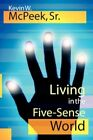 Living in The Five-sense World by Kevin W McPeek SR 9781434309266
