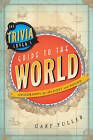 The Trivia Lover's Guide to the World: Geography for the Lost and Found by Gary Fuller (Paperback, 2012)