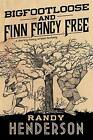 Bigfootloose and Finn Fancy Free by Randy Henderson (Hardback, 2016)