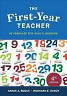 The First-Year Teacher: Be Prepared for Your Classroom by Morghan E. Bosch, Karen A. Bosch (Paperback, 2014)