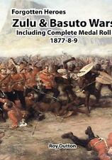 Zulu and Basuto Wars Including Complete Medal Roll 1877-8-9 by Roy Dutton...