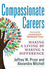 Compassionate Careers: Making a Living by Making a Difference by Alexandra Mitchell, Jeffrey W. Pryor (Paperback, 2015)