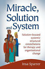 Miracle, Solution and System: Solution-Focused Systemic Structural Constellations for Therapy and Organisational Change by Insa Sparrer, Matthias Varga Von Kibed (Paperback, 2007)