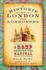 Historie of London and Londoners: A Romp Through the Capital by Sean Boru (Paperback, 2009)