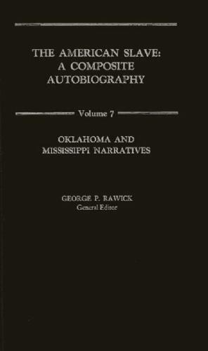 The American Slave: Oklahoma and Mississippi Narratives Vol. 7, , Rawick, Che, R