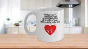 The best way to a woman/'s heart.....mug white