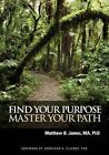 Find Your Purpose Master Your Path by Matthew B James (Paperback / softback, 2012)